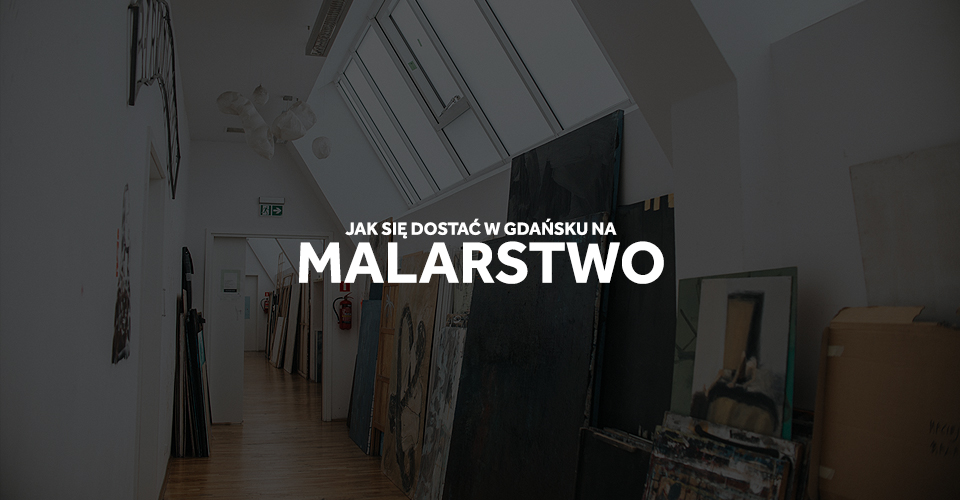 Malarstwo ASP Gdańsk, jak się dostać na ASP?