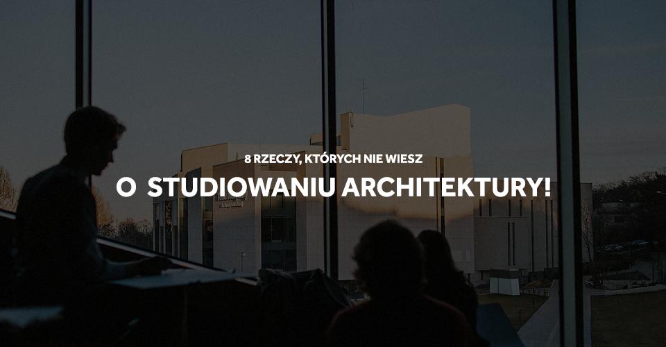 Studiowanie architektury - jak to wygląda?