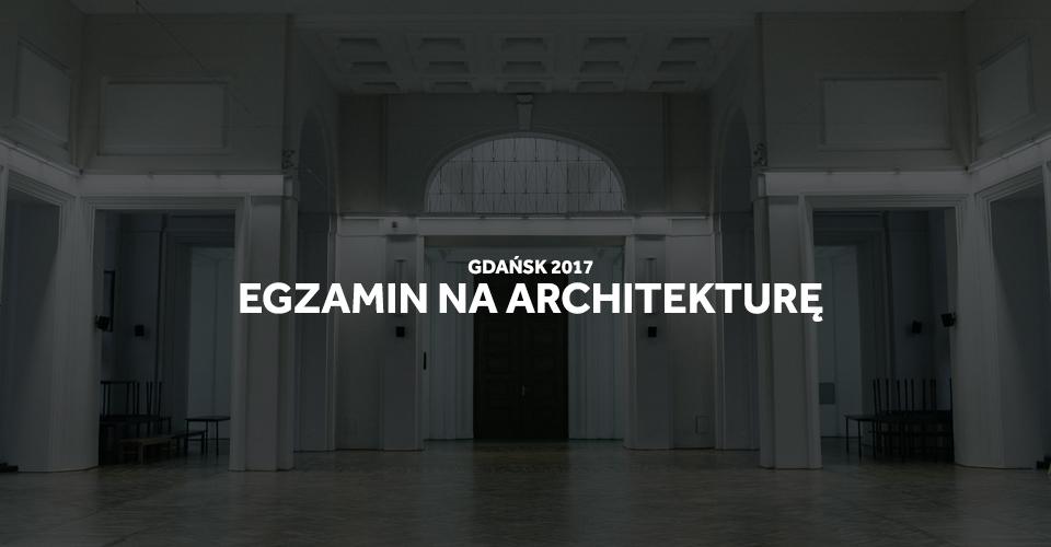 Egzamin architektura Gdańsk 2017