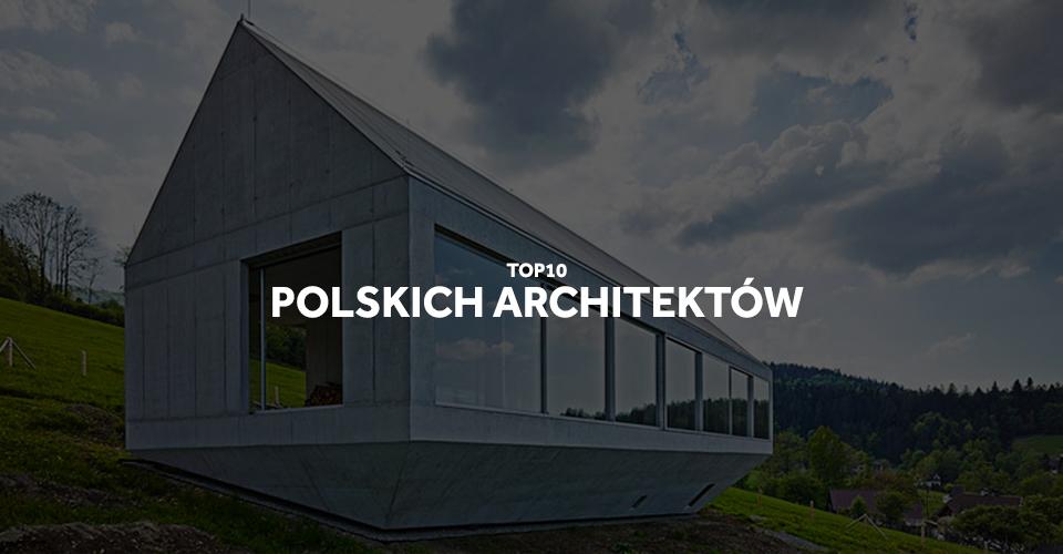 Top 10 polskich architektów