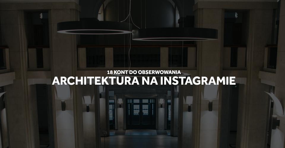 18 ciekawych kont do obserwacji na instagramie.