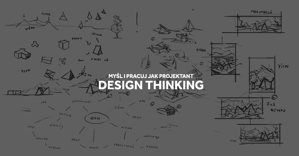 Design Thinking - myślenie, projektowanie i praca jak projektant.