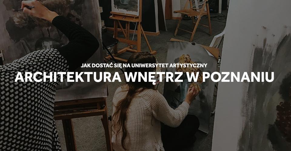 Jak dostać się na architekturę wnętrz na UAP-ie w Poznaniu