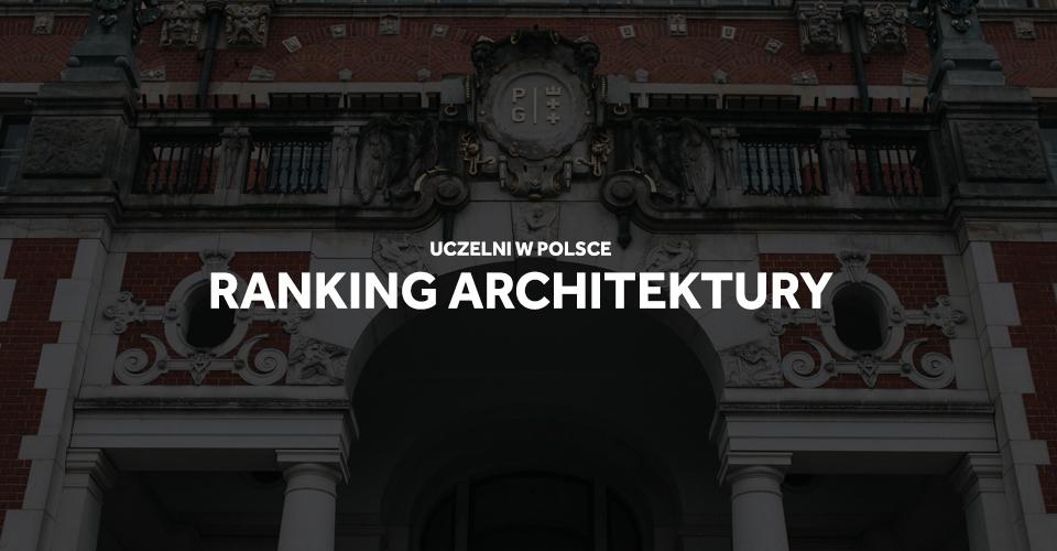 Ranking wydziałów architektury - najlepsza architektura w Polsce