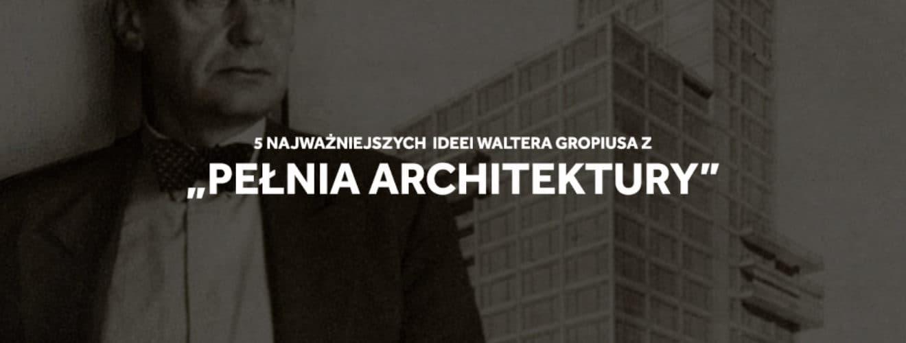 walter gropius pełnia architektury