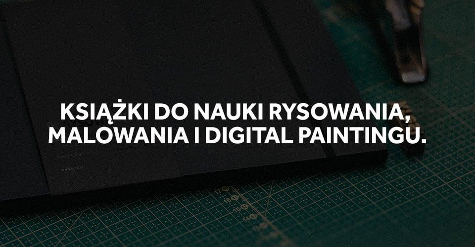 Książki do nauki rysowania, malowania i digitalu.