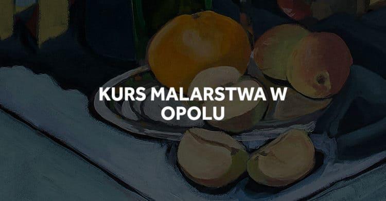 Kurs malarstwa w Opolu, przygotowanie do ASP.
