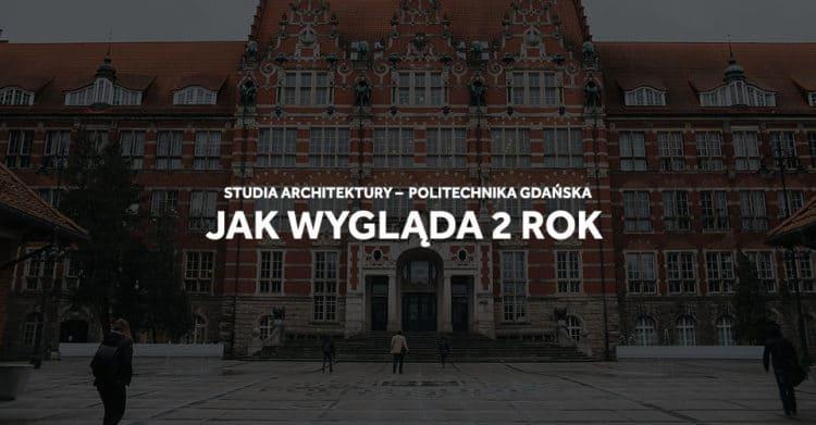 Jak wygląda 2 rok studiowania architektury na Politechnice Gdańskiej.
