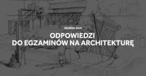 Odpowiedzi do egzaminów na architekturę w Gdańsku.