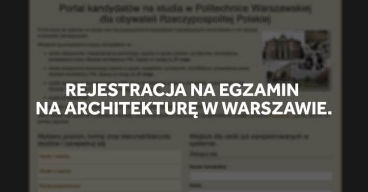 Rejestracja na egzamin wstępny na architekturę w Warszawie.
