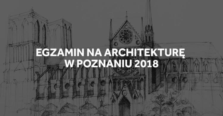 Egzamin wstępny na architekturę w Poznaniu 2018.