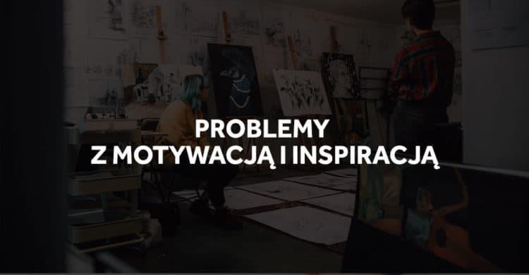Problem z motywacją i inspiracją do rysowania i malowania!