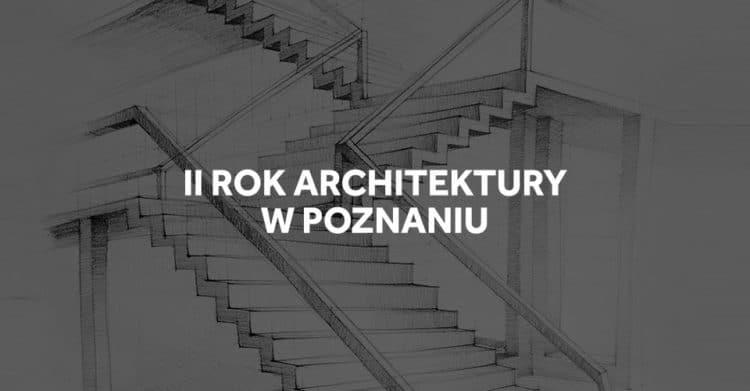 II rok studiów architektonicznych w Poznaniu.