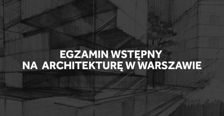 Egzamin wstępny na architekturę w Warszawie 2019.