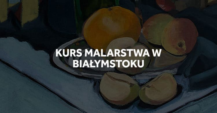 Kurs malarstwa w Białymstoku, na ASP!
