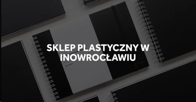 Sklepy plastyczne w Inowrocławiu.