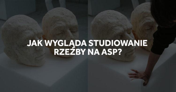 Studiowanie rzeźby na ASP w Gdańsku.