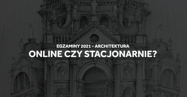 Egzaminy wstępne na architekturę 2021