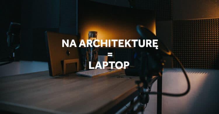 Laptop dla studenta architektury